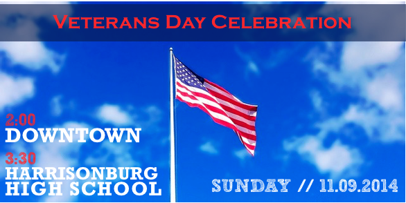 Veterans Day Celebration, Downtown Harrisonburg & Harrisonburg High School | Sunday, November 9, 2014