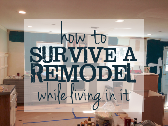 How to Survive a Remodel While Living In It | Harrisonblog