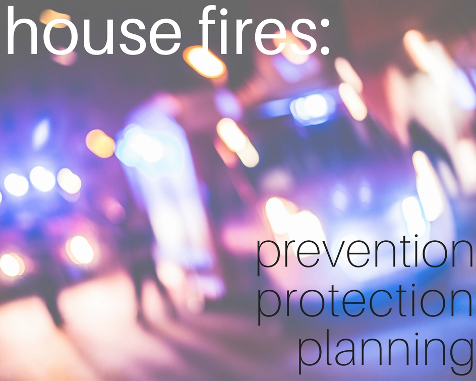 House Fires | Prevention, Protection, Planning