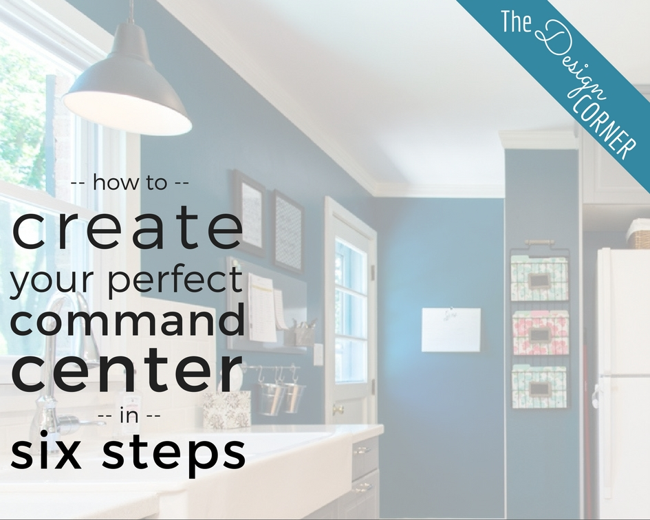 The Design Corner How To Create Your Perfect Command Center
